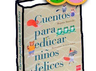 «Cuentos para educar niños felices» Begoña Ibarrola